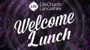 Welcome Lunch @ Life Church | England | United Kingdom